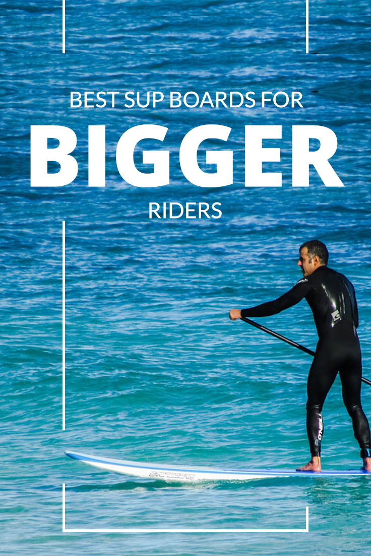 Best SUP Boards for Bigger Riders